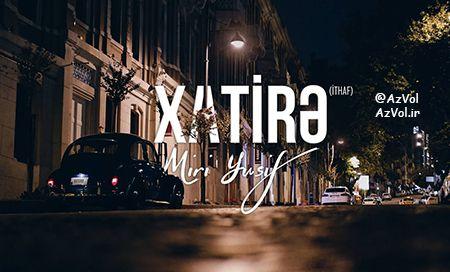 دانلود آهنگ آذربایجانی جدید Miri Yusif به نام Xatire (ithaf)
